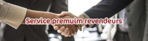 Services Premium pour les revendeurs et agence de communication
